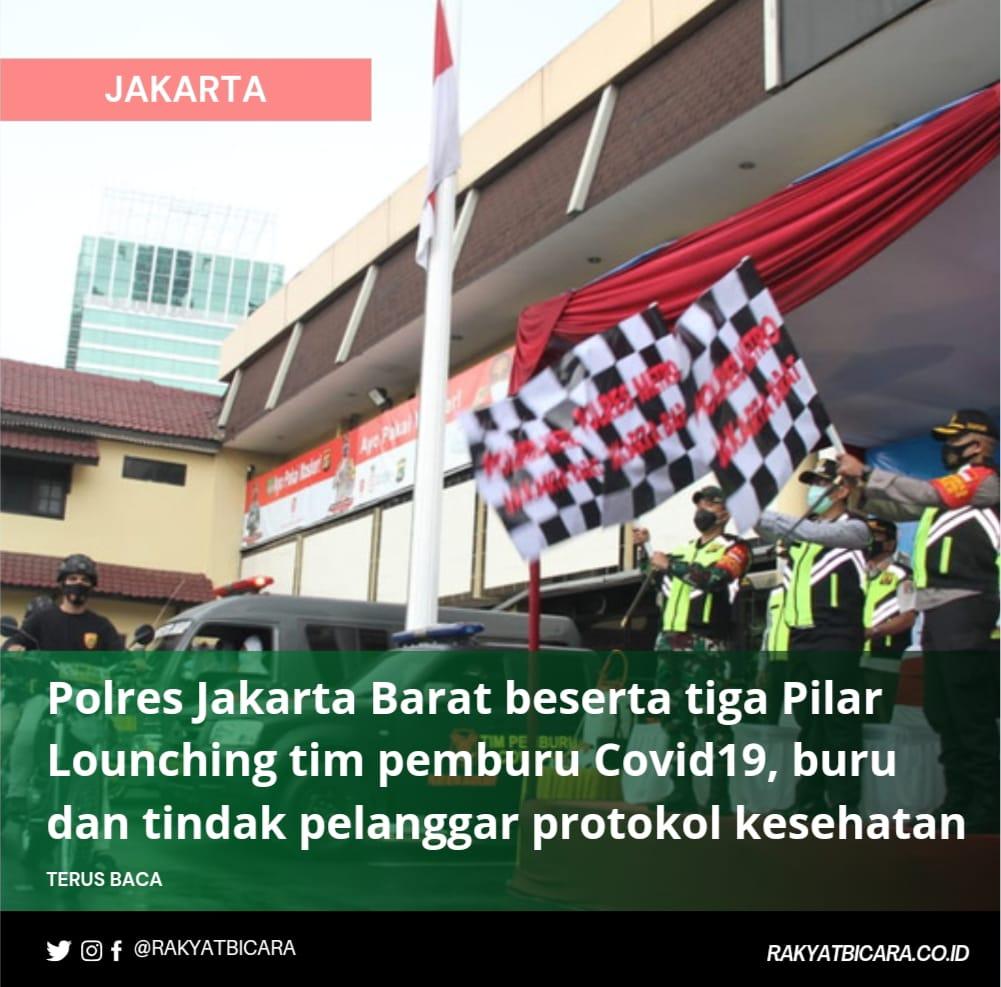 Polres Jakarta Barat Beserta Tiga Pilar Lounching Tim Pemburu Covid19, Buru dan Tindak Pelanggar Protokol Kesehatan