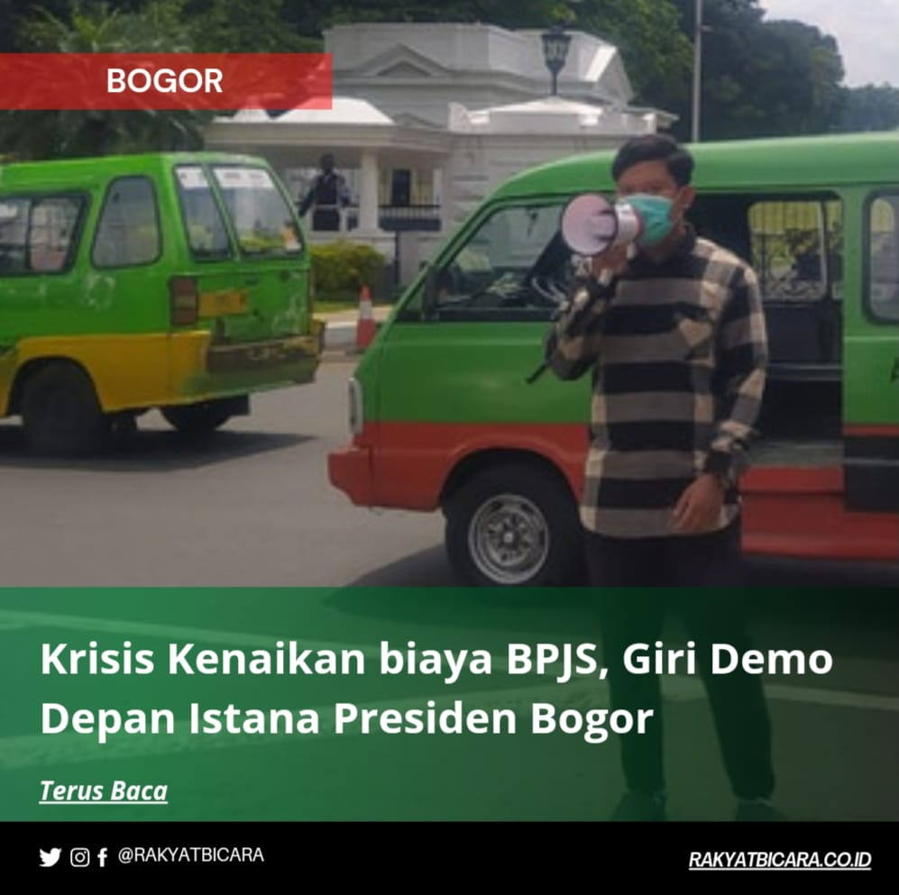 Krisis Kenaikan biaya BPJS, Giri Demo Depan Istana Presiden Bogor