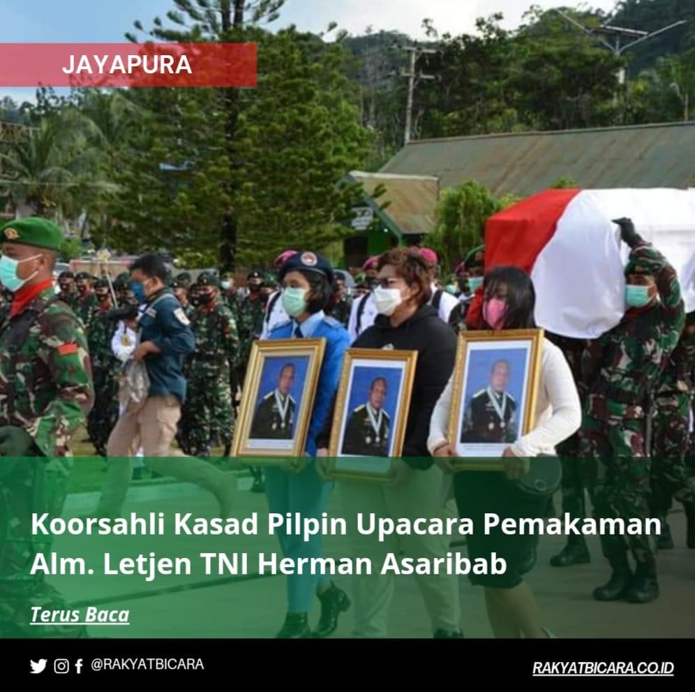 Koorsahli Kasad Pilpin Upacara Pemakaman Alm. Letjen TNI Herman Asaribab
