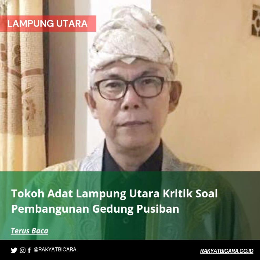 Tokoh Adat Lampung Utara Kritik Soal Pembangunan Gedung Pusiban