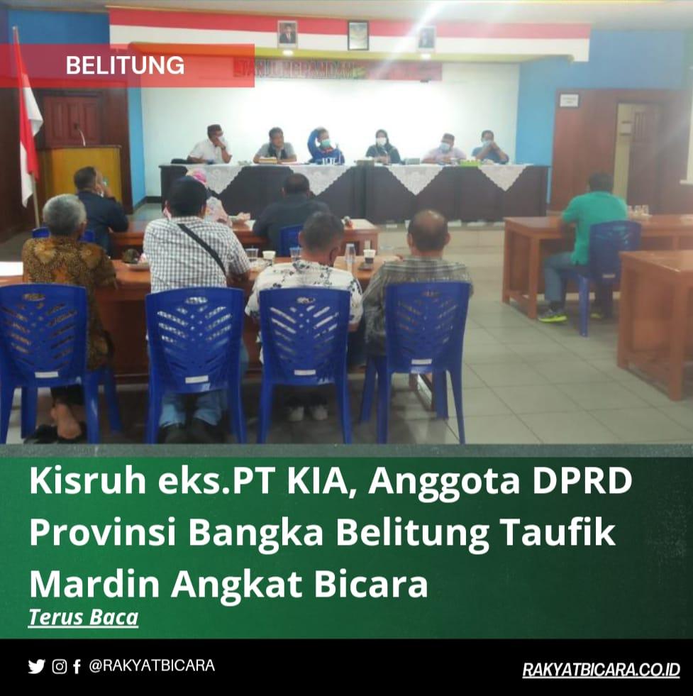 Kisruh eks.PT KIA, Anggota DPRD Provinsi Bangka Belitung Taufik Mardin Angkat Bicara