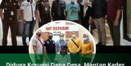 Diduga Korupsi Dana Desa, Mantan Kades Terancam Hukuman 4 Tahun Penjara