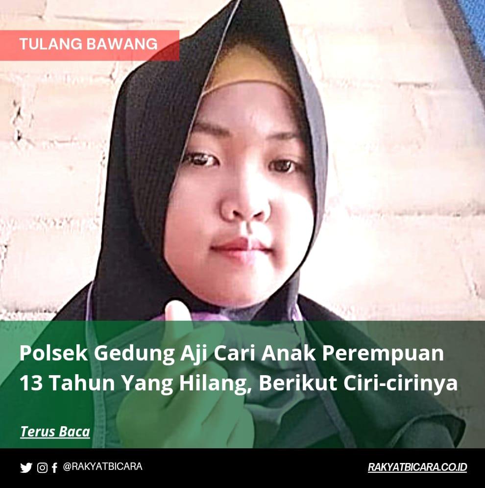Polsek Gedung Aji Cari Anak Perempuan 13 Tahun Yang Hilang, Berikut Ciri-Cirinya