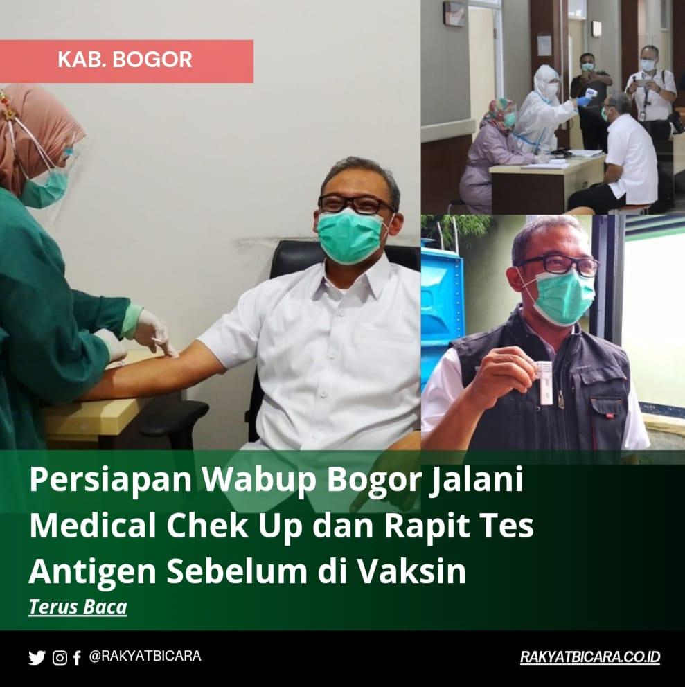 Persiapan Wabup Bogor Jalani Medical Chek Up dan Rapit Tes Antigen Sebelum di Vaksin