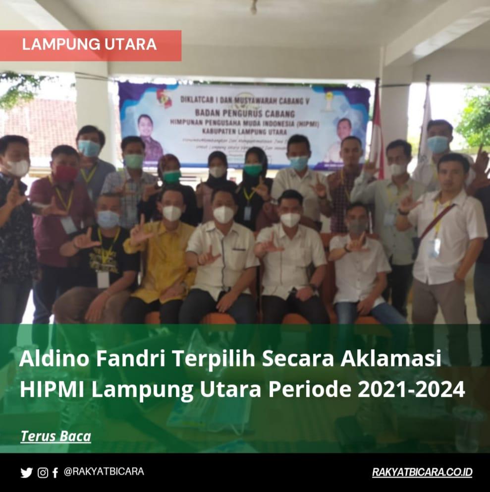 Aldino Fandri terpilih Secara Aklamasi HIPMI Lampung Utara Periode 2021-2024