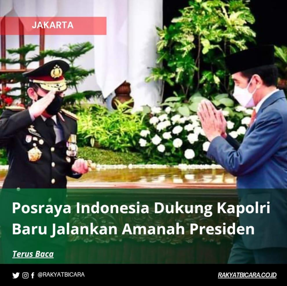 Posraya Indonesia Dukung Kapolri Baru Dalam Menjalankan Amanah Presiden