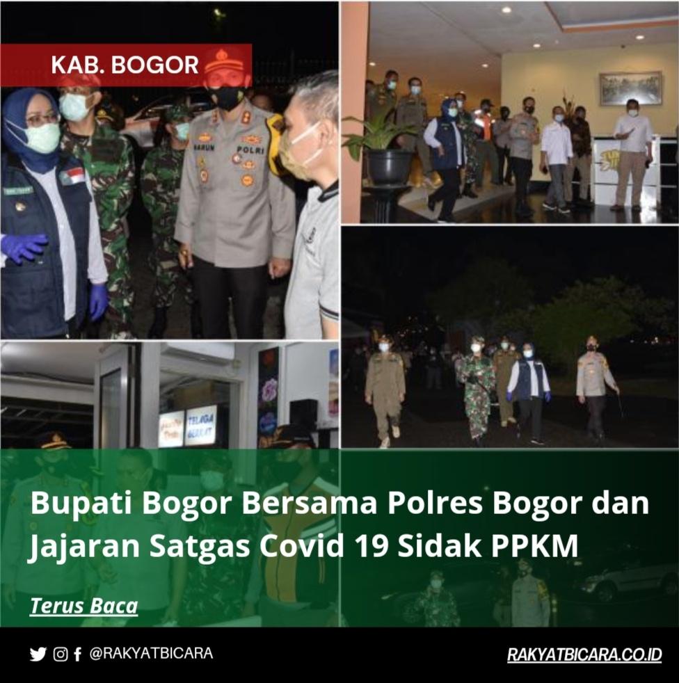 Bupati Bogor Bersama Polres Bogor dan Jajaran Satgas Covid 19 Sidak PPKM