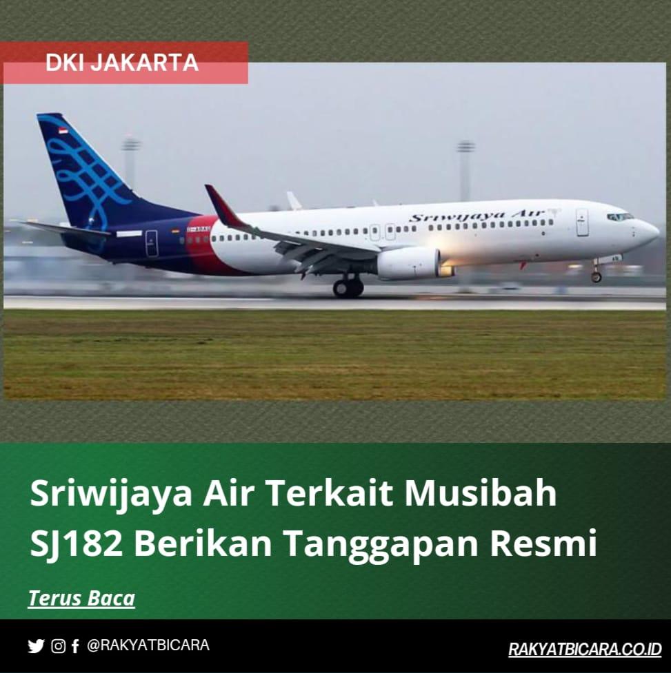 Sriwijaya Air Berikan Tanggapan Resmi Terkait Musibah SJ182