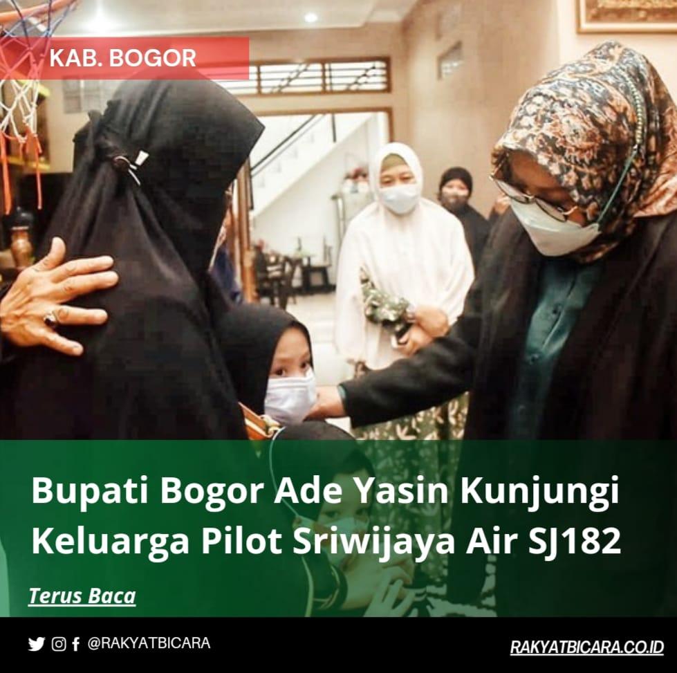 Bupati Bogor Ade Yasin Kunjungi Keluarga Pilot Sriwijaya Air SJ182