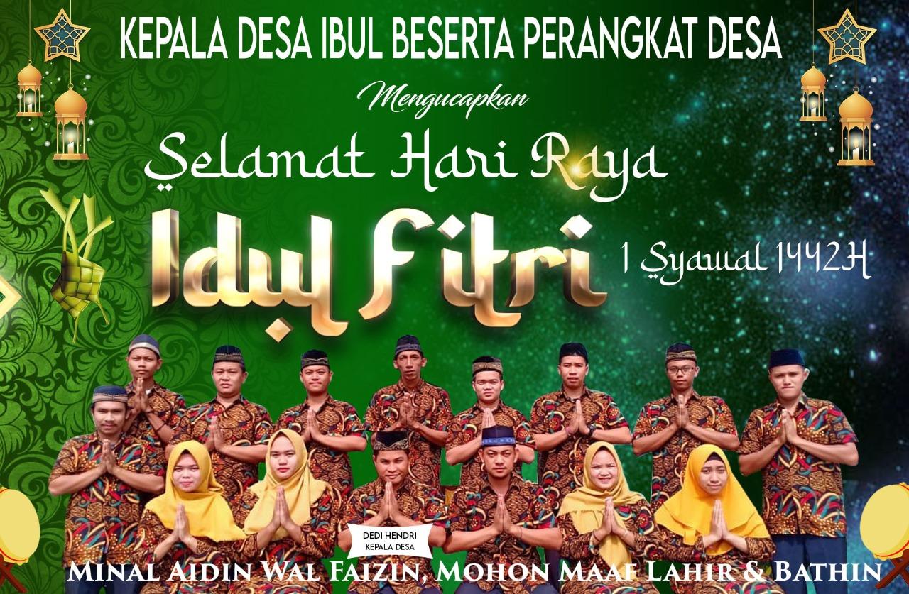 Kepala Desa IBUL Beserta Perangkat Desa, Mengucapkan Minal Selamat Hari Raya Idul Fitri 1 Syawal 1442 H